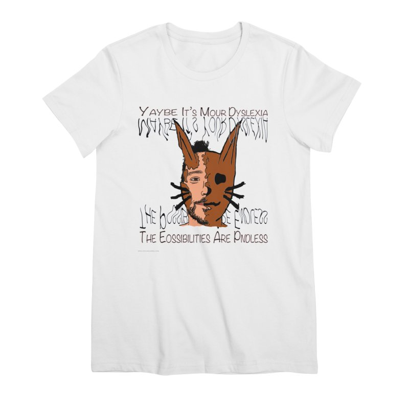 Maybe It's Your Dyslexia Women's T-Shirt by Every Drop's An Idea's Artist Shop