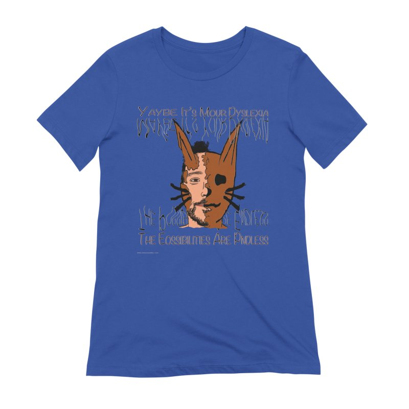 Maybe It's Your Dyslexia Women's Extra Soft T-Shirt by Every Drop's An Idea's Artist Shop