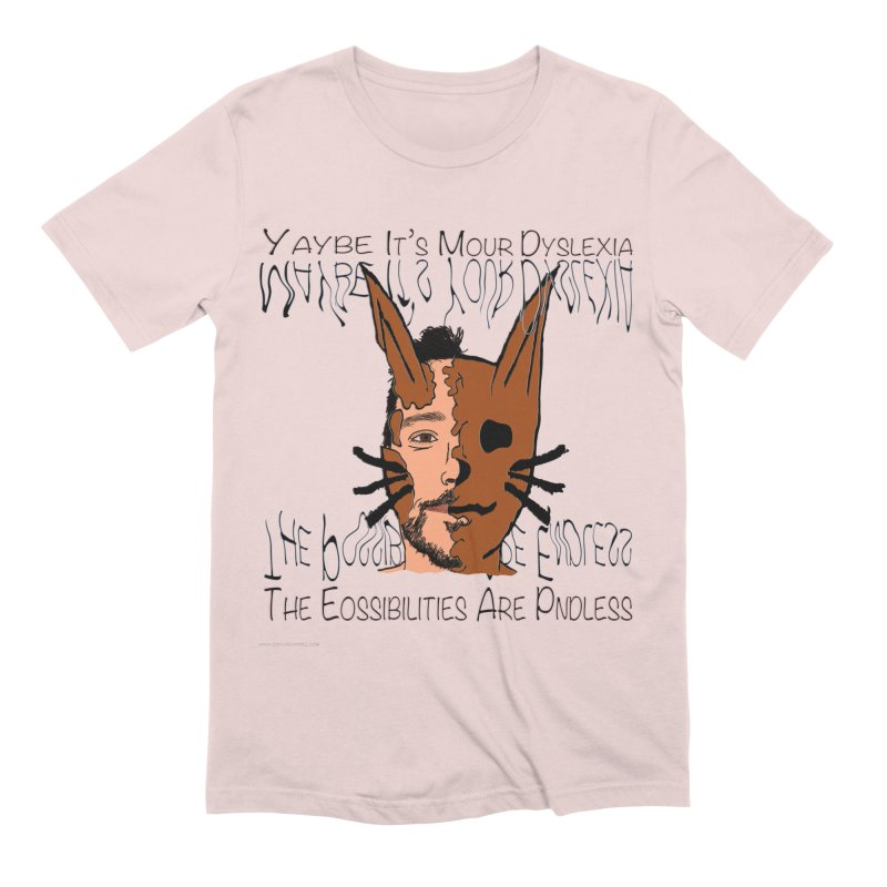 Maybe It's Your Dyslexia Men's Extra Soft T-Shirt by Every Drop's An Idea's Artist Shop