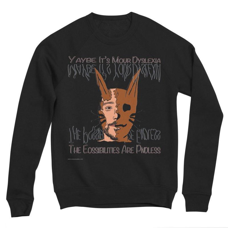 Maybe It's Your Dyslexia Men's Sponge Fleece Sweatshirt by Every Drop's An Idea's Artist Shop