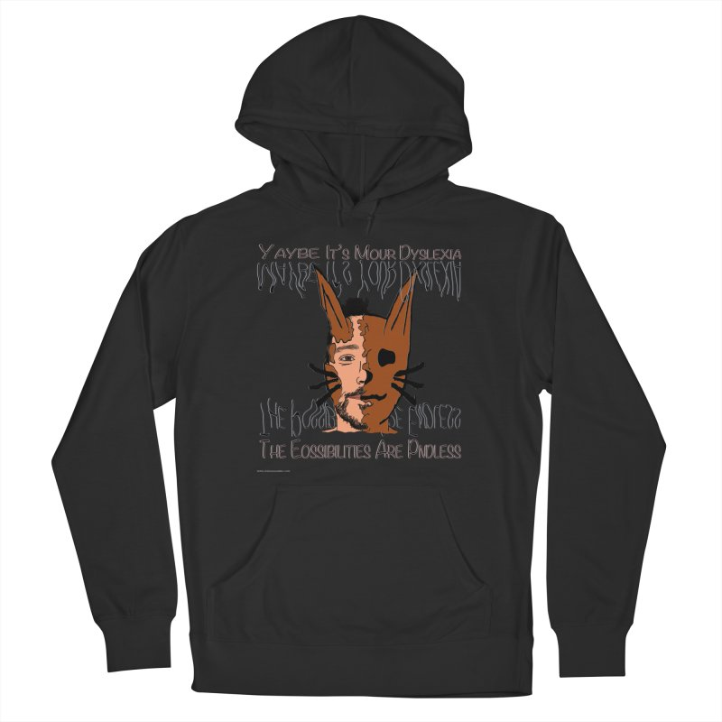 Maybe It's Your Dyslexia Women's Pullover Hoody by Every Drop's An Idea's Artist Shop