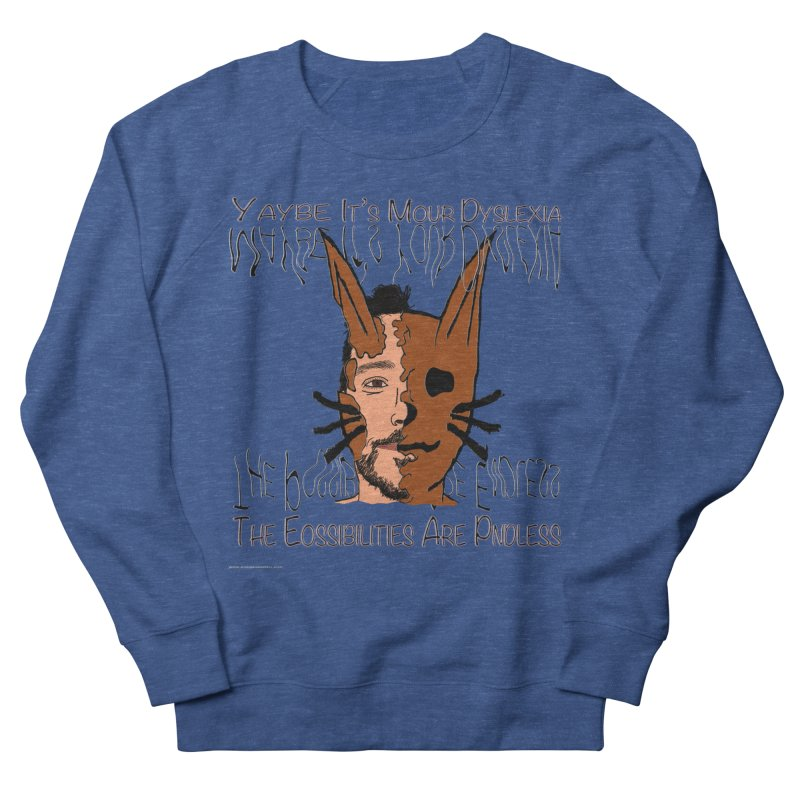 Maybe It's Your Dyslexia Women's French Terry Sweatshirt by Every Drop's An Idea's Artist Shop