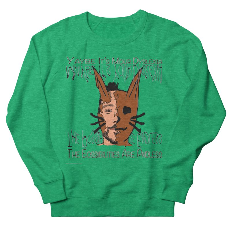 Maybe It's Your Dyslexia Men's French Terry Sweatshirt by Every Drop's An Idea's Artist Shop