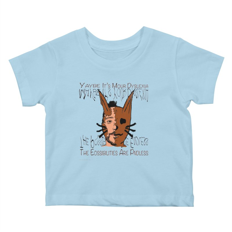 Maybe It's Your Dyslexia Kids Baby T-Shirt by Every Drop's An Idea's Artist Shop