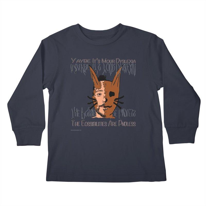 Maybe It's Your Dyslexia Kids Longsleeve T-Shirt by Every Drop's An Idea's Artist Shop