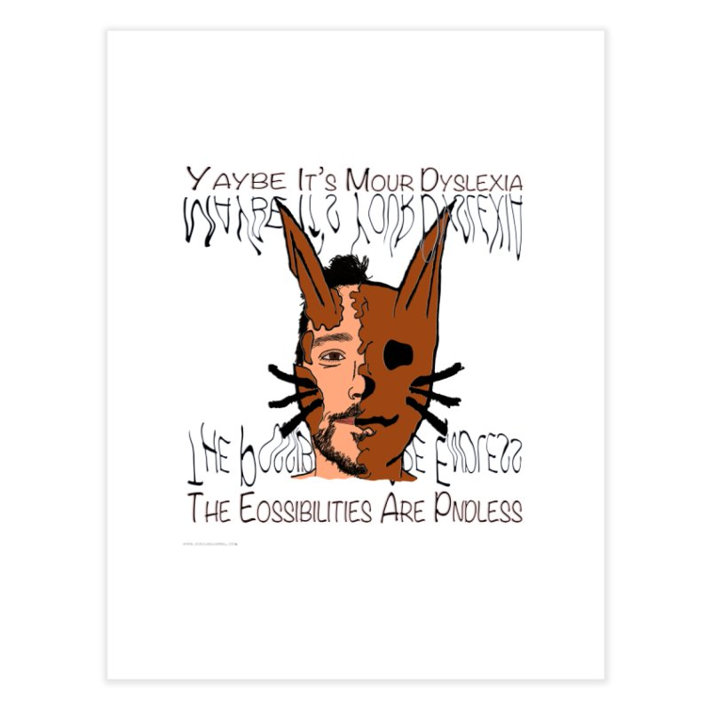 Maybe It's Your Dyslexia Home Fine Art Print by Every Drop's An Idea's Artist Shop