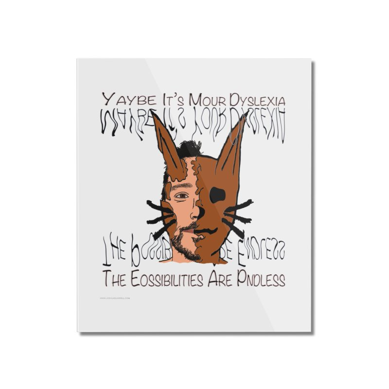 Maybe It's Your Dyslexia Home Mounted Acrylic Print by Every Drop's An Idea's Artist Shop