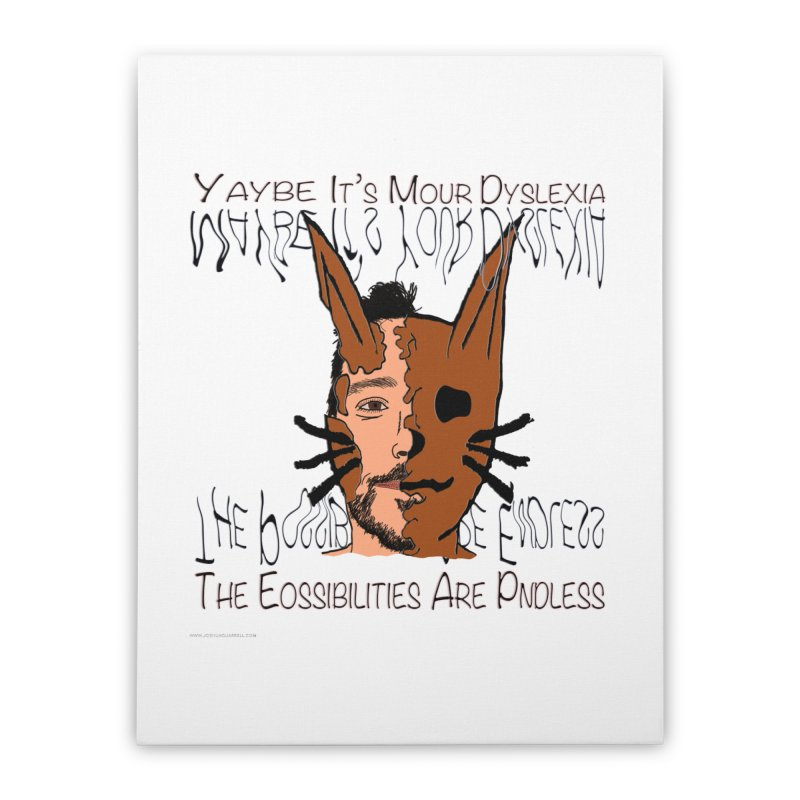 Maybe It's Your Dyslexia Home Stretched Canvas by Every Drop's An Idea's Artist Shop