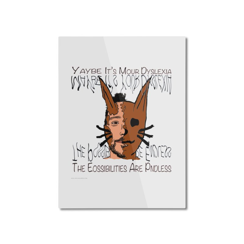 Maybe It's Your Dyslexia Home Mounted Aluminum Print by Every Drop's An Idea's Artist Shop