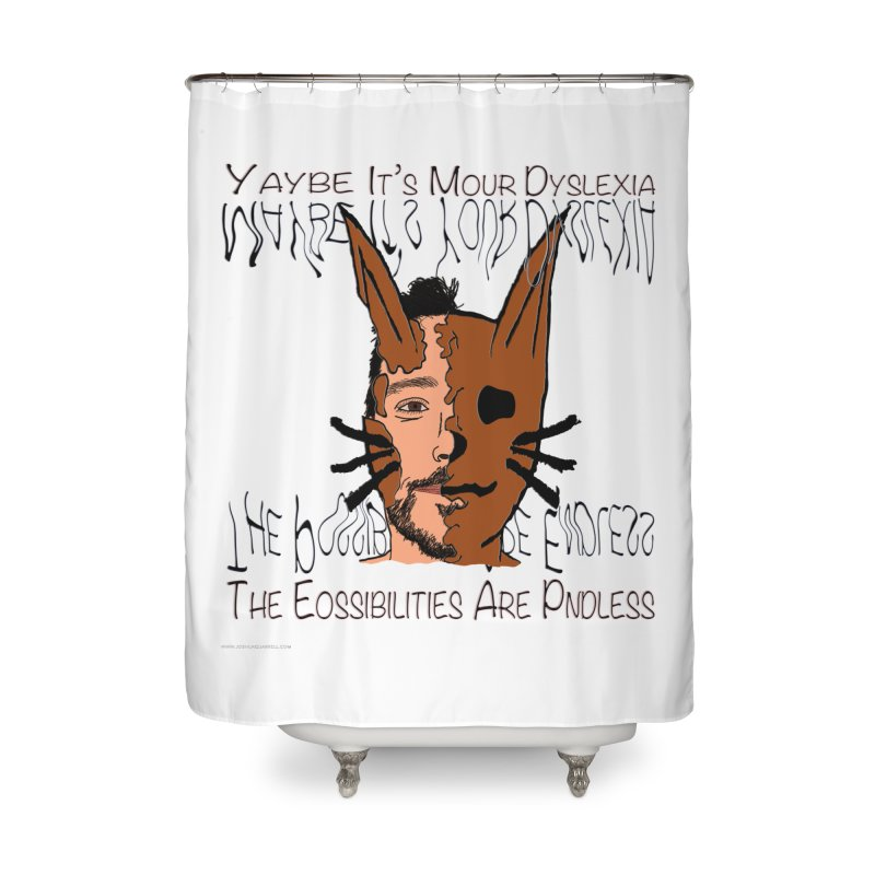 Maybe It's Your Dyslexia Home Shower Curtain by Every Drop's An Idea's Artist Shop