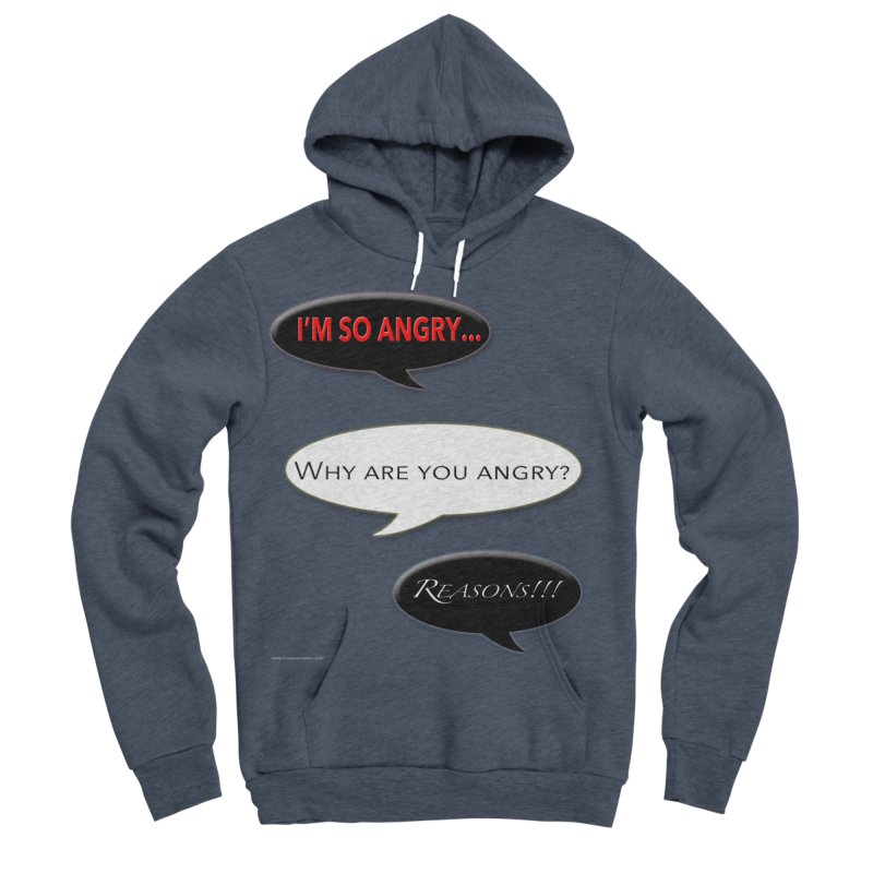 I'm So Angry Men's Sponge Fleece Pullover Hoody by Every Drop's An Idea's Artist Shop