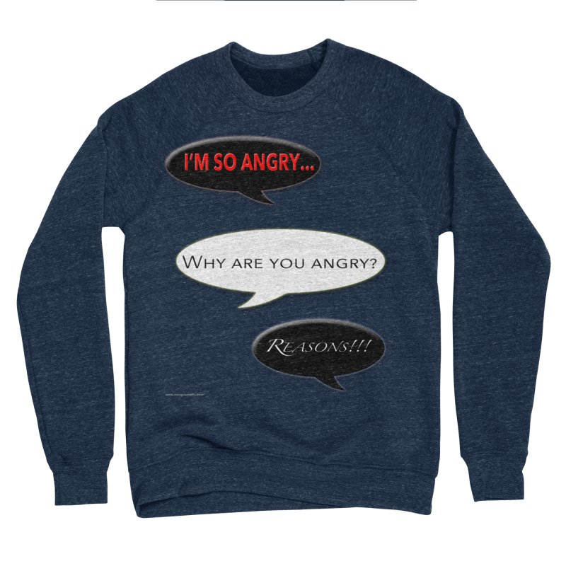 I'm So Angry Men's Sponge Fleece Sweatshirt by Every Drop's An Idea's Artist Shop
