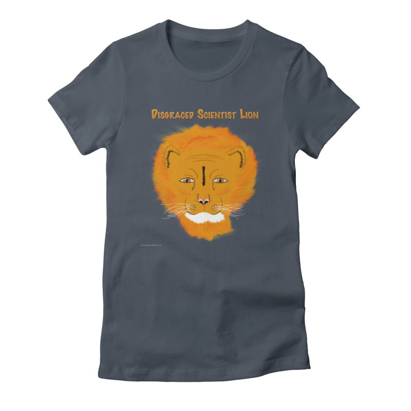 Disgraced Scientist Lion Feminie T-Shirt by Every Drop's An Idea's Artist Shop