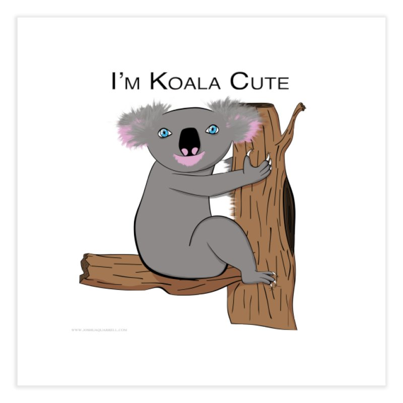 I'm Koala Cute Home Fine Art Print by Every Drop's An Idea's Artist Shop