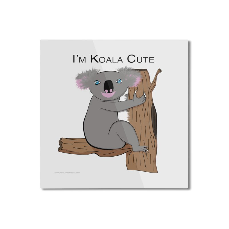 I'm Koala Cute Home Mounted Aluminum Print by Every Drop's An Idea's Artist Shop