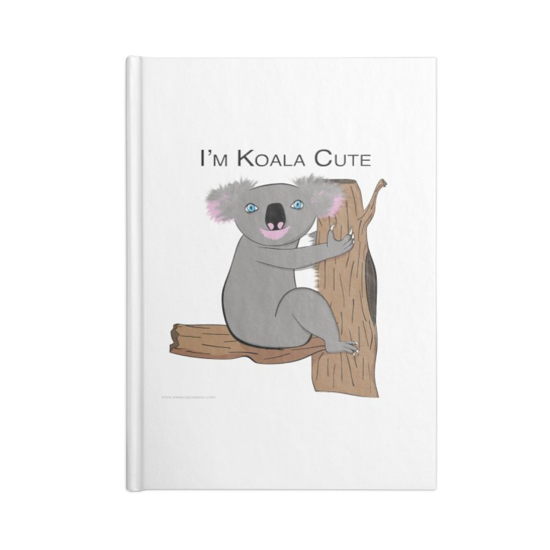I'm Koala Cute Accessories Lined Journal Notebook by Every Drop's An Idea's Artist Shop