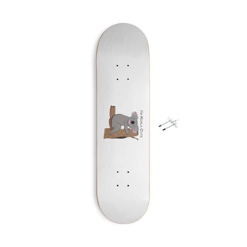 I'm Koala Cute Accessories With Hanging Hardware Skateboard by Every Drop's An Idea's Artist Shop