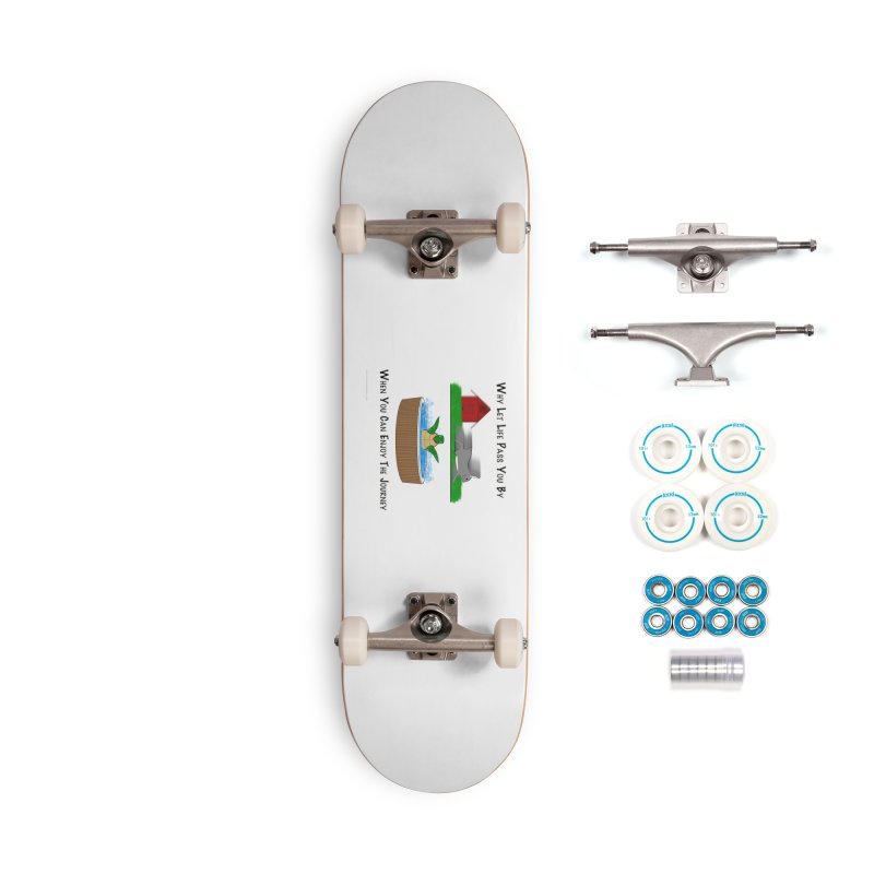 It's About The Journey Accessories Complete - Basic Skateboard by Every Drop's An Idea's Artist Shop