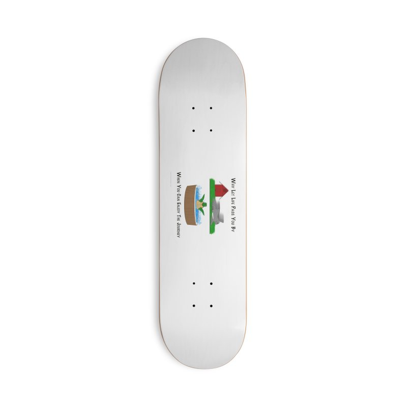 It's About The Journey Accessories Deck Only Skateboard by Every Drop's An Idea's Artist Shop
