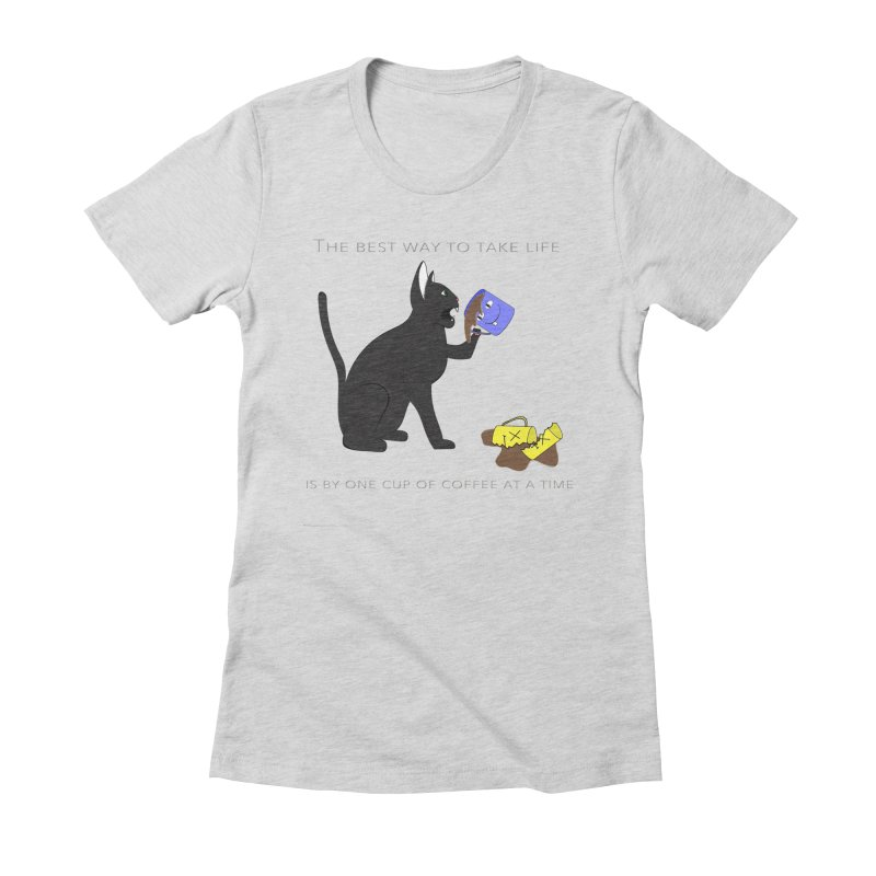 One Cup At A Time Women's Fitted T-Shirt by Every Drop's An Idea's Artist Shop
