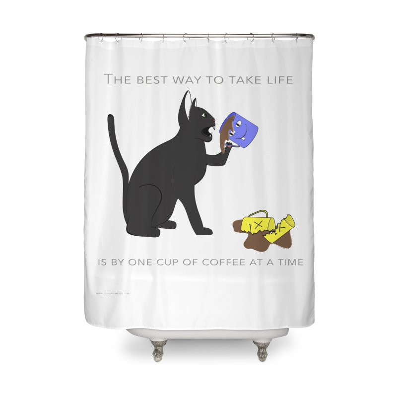 One Cup At A Time Home Shower Curtain by Every Drop's An Idea's Artist Shop