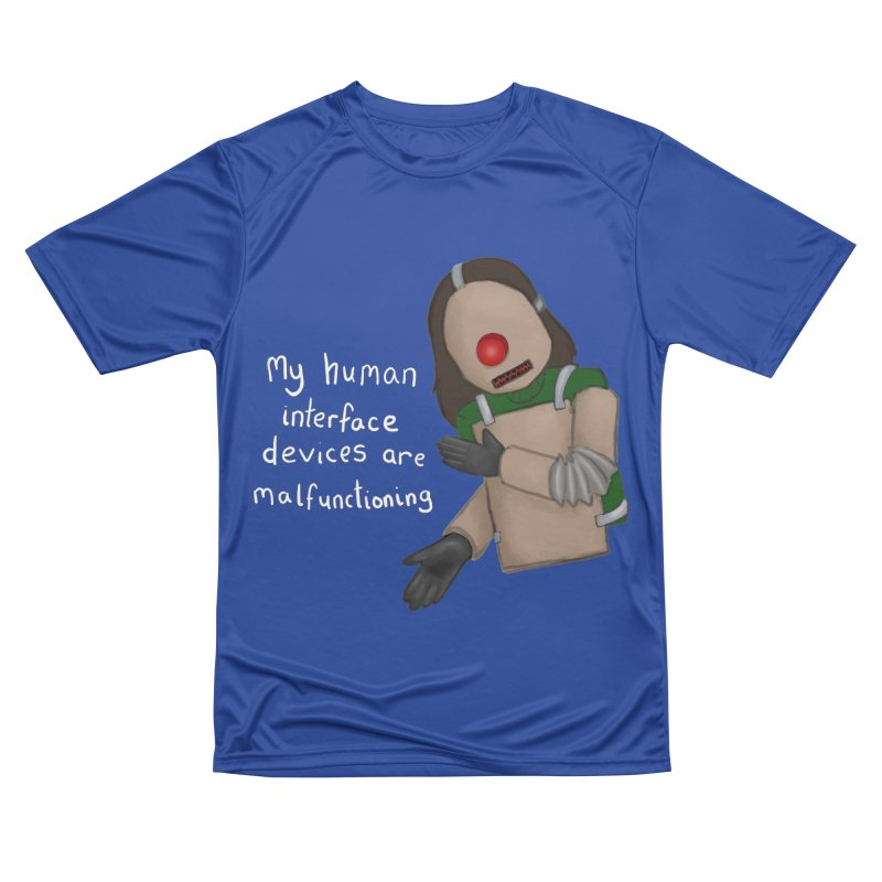My Human Interface Devices Are Malfunctioning Women's Performance Unisex T-Shirt by Every Drop's An Idea's Artist Shop