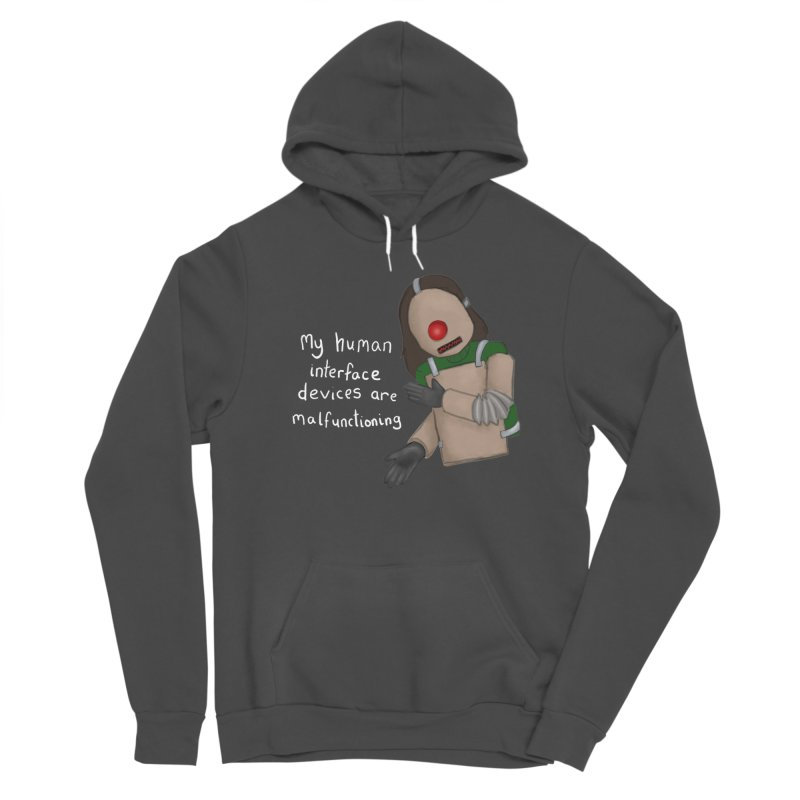 My Human Interface Devices Are Malfunctioning Men's Sponge Fleece Pullover Hoody by Every Drop's An Idea's Artist Shop