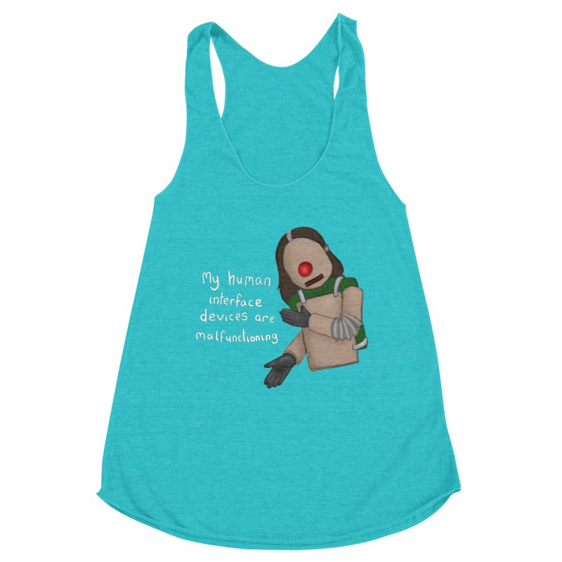 My Human Interface Devices Are Malfunctioning Women's Racerback Triblend Tank by Every Drop's An Idea's Artist Shop