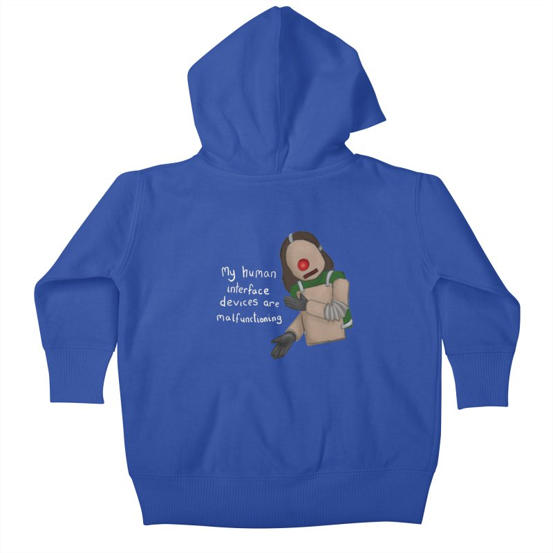 My Human Interface Devices Are Malfunctioning Kids Baby Zip-Up Hoody by Every Drop's An Idea's Artist Shop