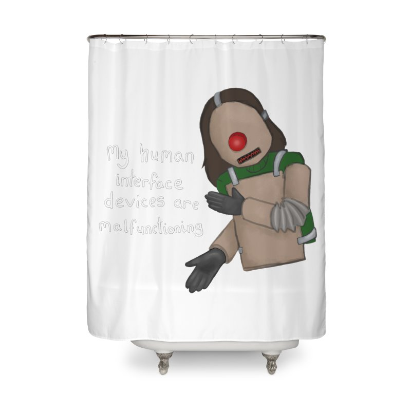 My Human Interface Devices Are Malfunctioning Home Shower Curtain by Every Drop's An Idea's Artist Shop