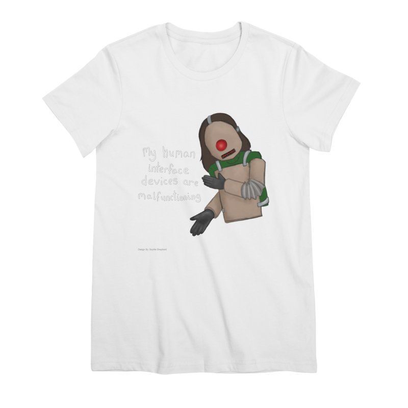 My Human Interface Devices Are Malfunctioning Women's Premium T-Shirt by Every Drop's An Idea's Artist Shop