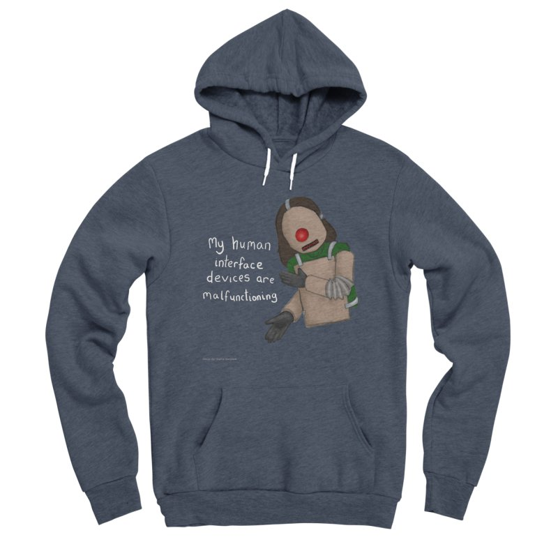 My Human Interface Devices Are Malfunctioning Women's Sponge Fleece Pullover Hoody by Every Drop's An Idea's Artist Shop