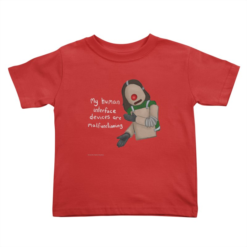 My Human Interface Devices Are Malfunctioning Kids Toddler T-Shirt by Every Drop's An Idea's Artist Shop