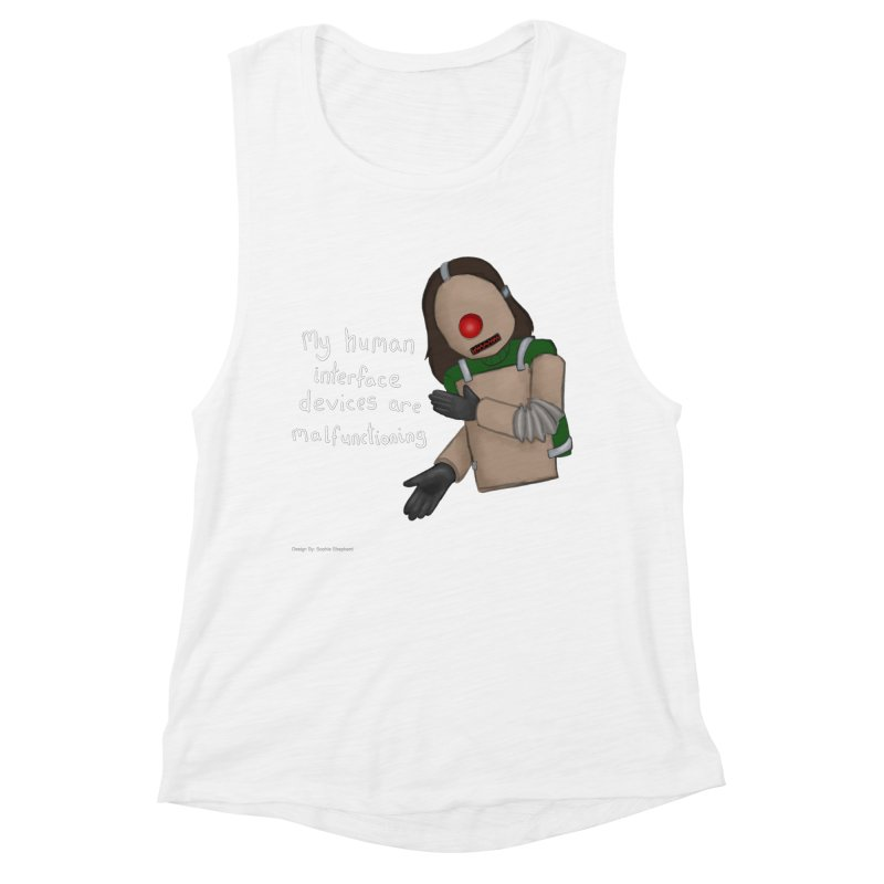 My Human Interface Devices Are Malfunctioning Women's Muscle Tank by Every Drop's An Idea's Artist Shop