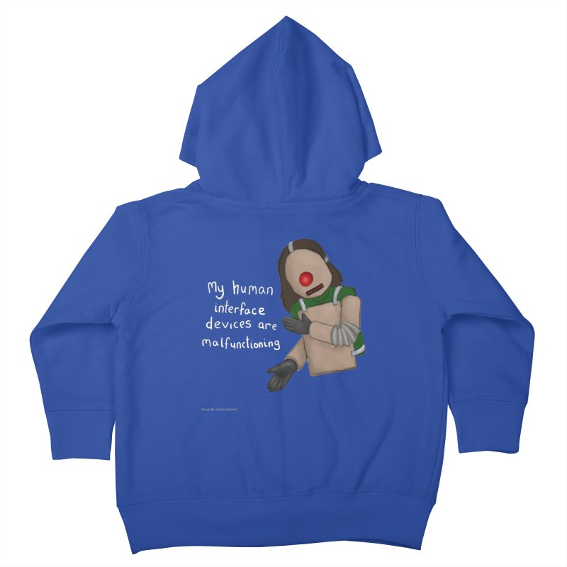 My Human Interface Devices Are Malfunctioning Kids Toddler Zip-Up Hoody by Every Drop's An Idea's Artist Shop