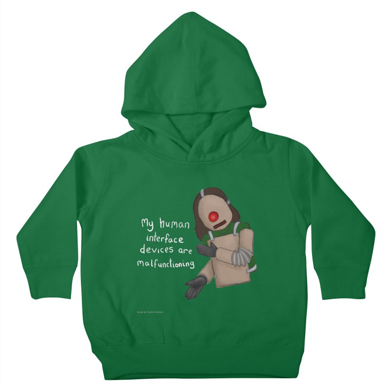 My Human Interface Devices Are Malfunctioning Kids Toddler Pullover Hoody by Every Drop's An Idea's Artist Shop
