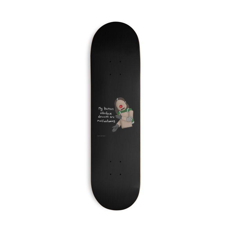 My Human Interface Devices Are Malfunctioning Accessories Deck Only Skateboard by Every Drop's An Idea's Artist Shop
