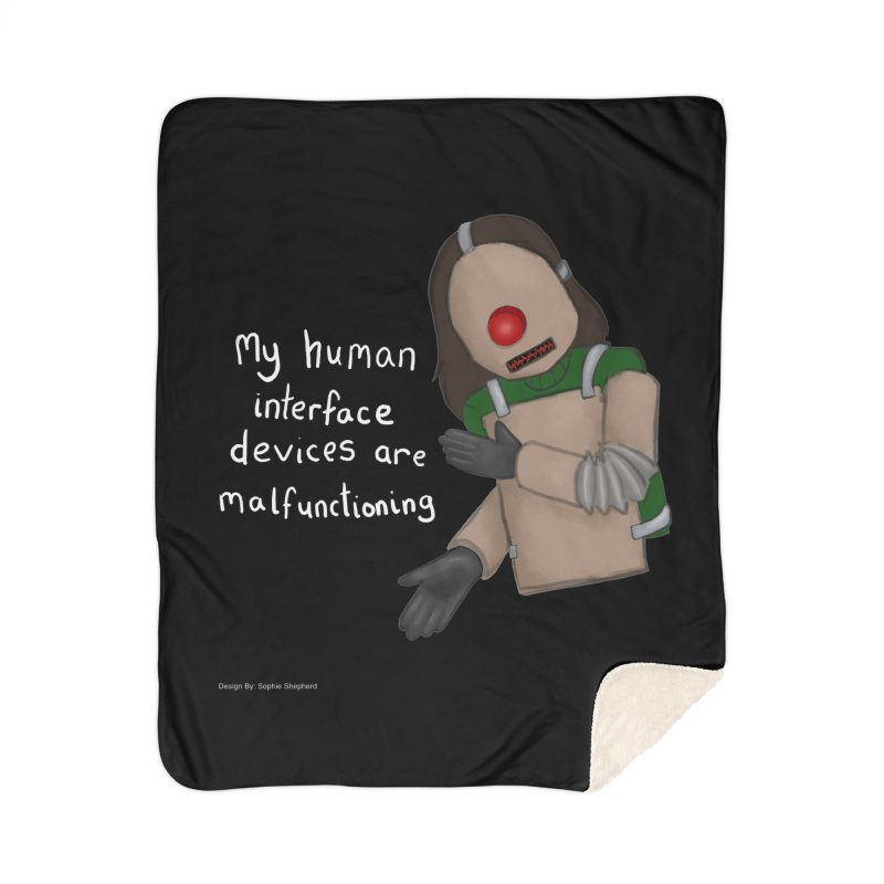 My Human Interface Devices Are Malfunctioning Home Sherpa Blanket Blanket by Every Drop's An Idea's Artist Shop