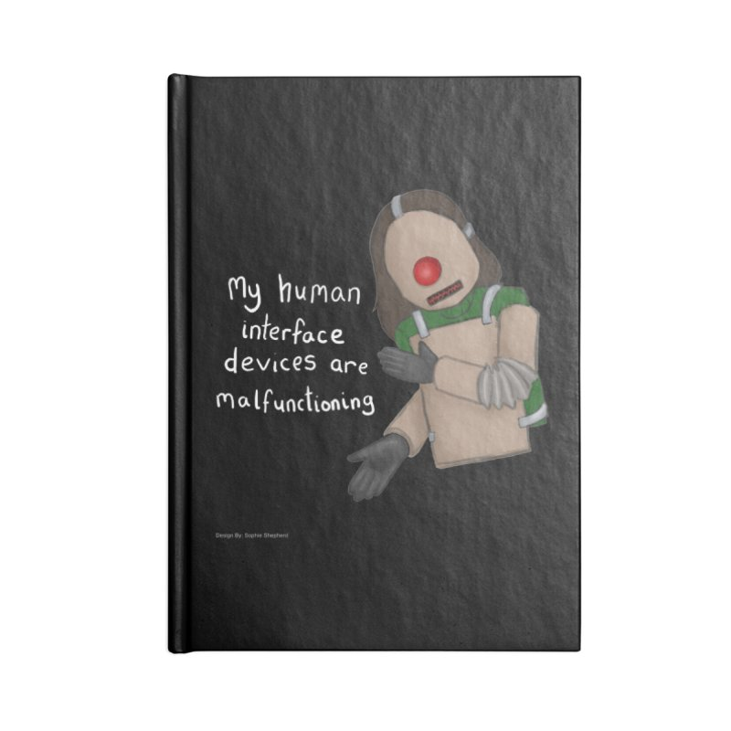 My Human Interface Devices Are Malfunctioning Accessories Lined Journal Notebook by Every Drop's An Idea's Artist Shop