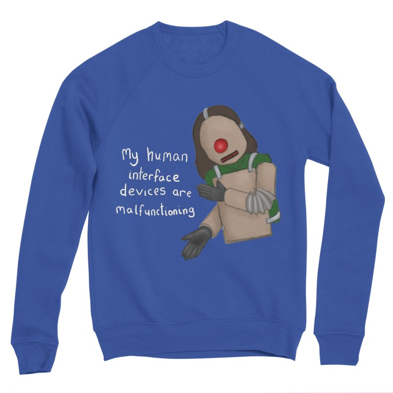 My Human Interface Devices Are Malfunctioning Men's Sweatshirt by Every Drop's An Idea's Artist Shop