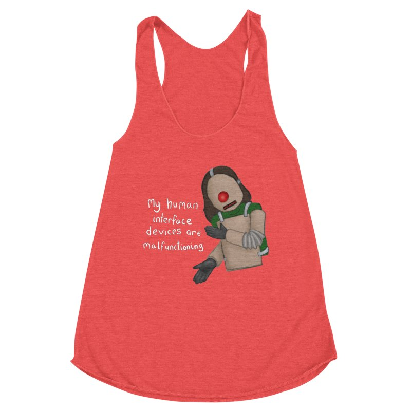 My Human Interface Devices Are Malfunctioning Women's Tank by Every Drop's An Idea's Artist Shop