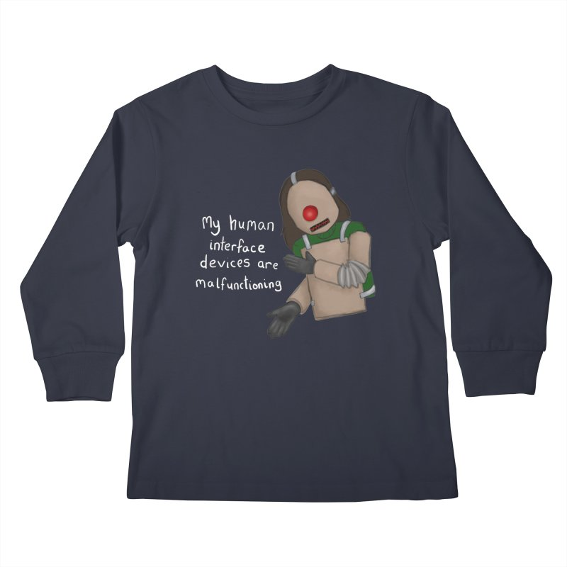 My Human Interface Devices Are Malfunctioning Kids Longsleeve T-Shirt by Every Drop's An Idea's Artist Shop
