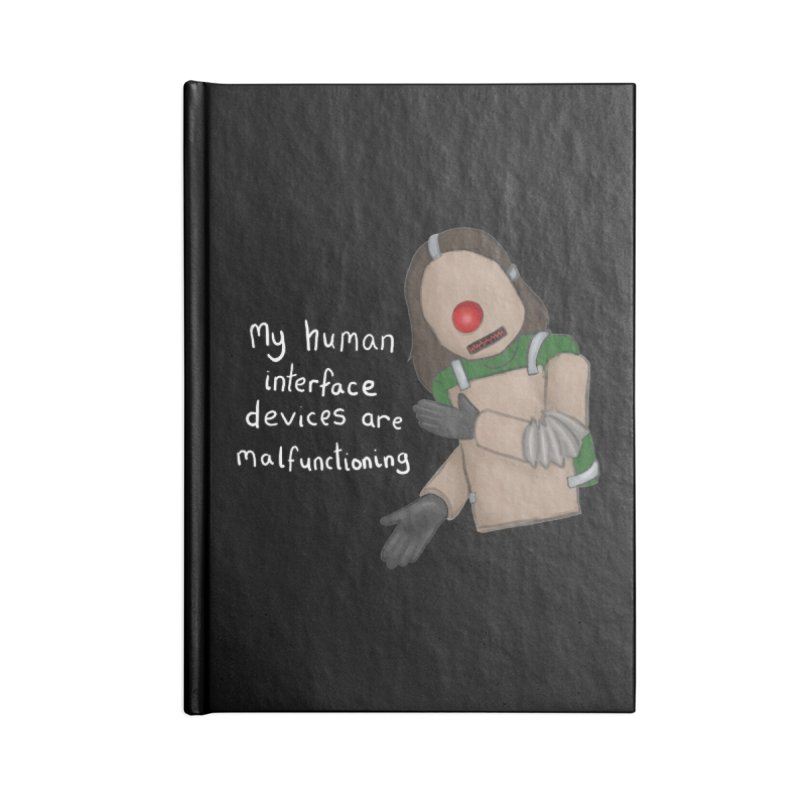 My Human Interface Devices Are Malfunctioning Accessories Notebook by Every Drop's An Idea's Artist Shop