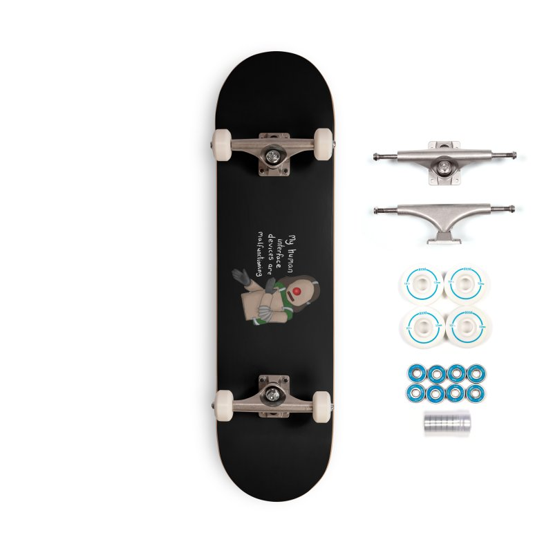 My Human Interface Devices Are Malfunctioning Accessories Skateboard by Every Drop's An Idea's Artist Shop