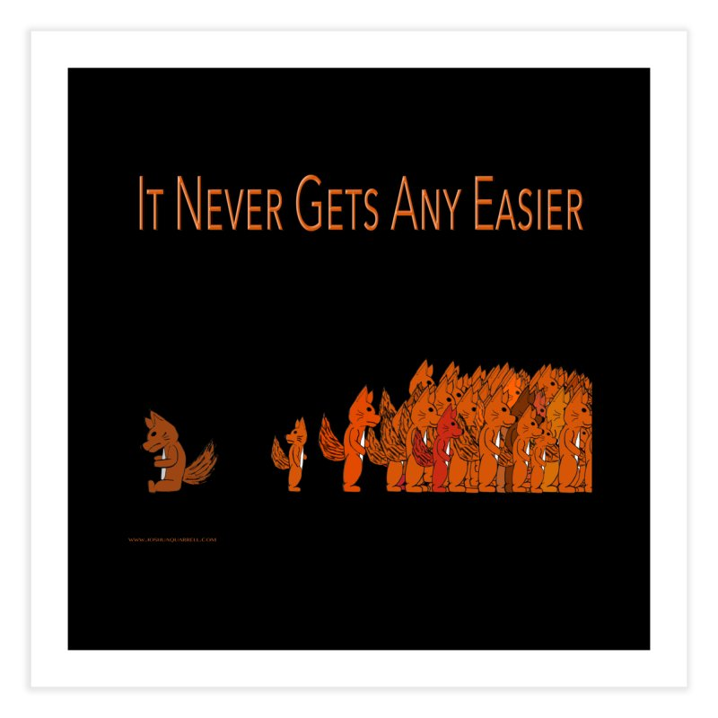 It Never Gets Any Easier   by Every Drop's An Idea's Artist Shop