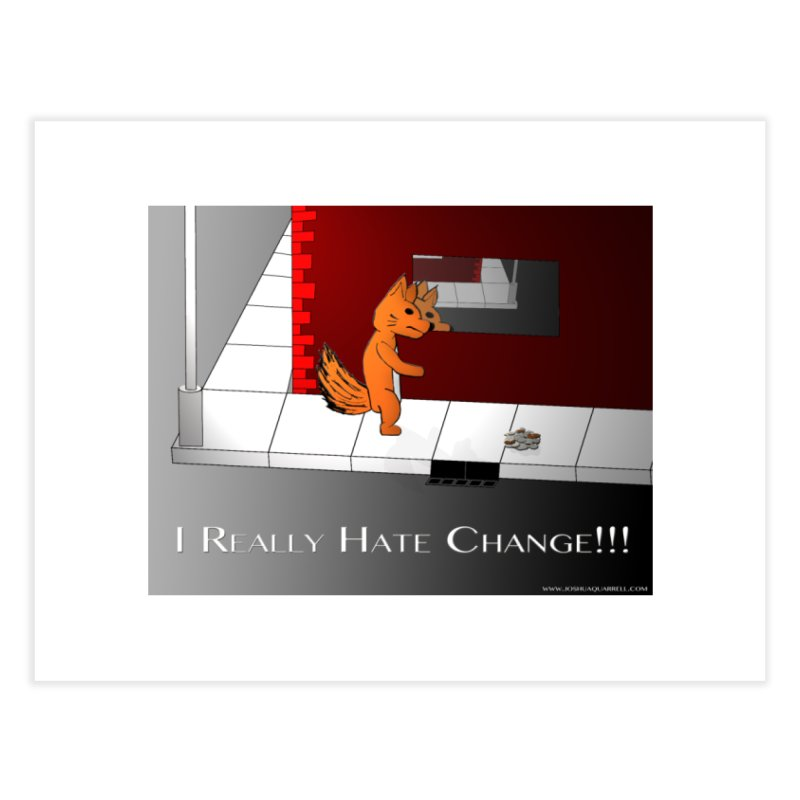 I Really Hate Change!!!   by Every Drop's An Idea's Artist Shop