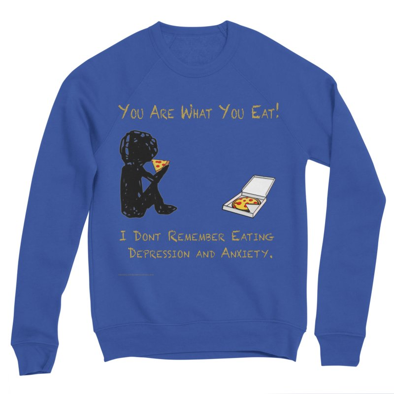 You Are What You Eat! Men's Sweatshirt by Every Drop's An Idea's Artist Shop