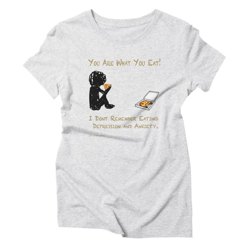 You Are What You Eat! Women's T-Shirt by Every Drop's An Idea's Artist Shop