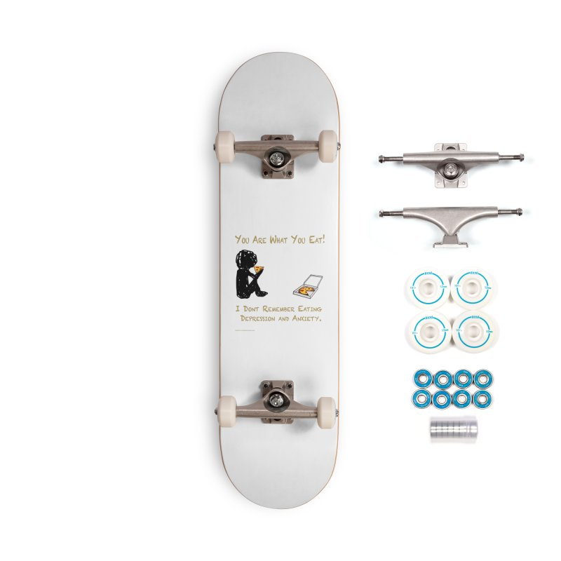 You Are What You Eat! Accessories Skateboard by Every Drop's An Idea's Artist Shop