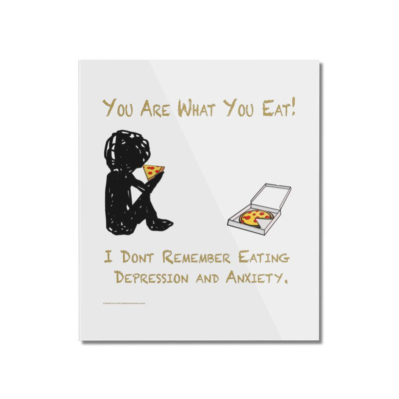 You Are What You Eat! Home Mounted Acrylic Print by Every Drop's An Idea's Artist Shop